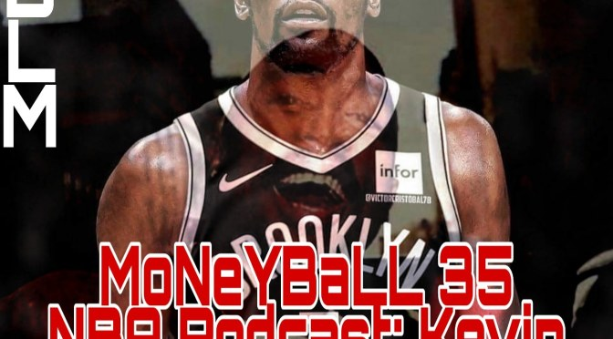 MoNeYBaLL 35 NBA Podcast: KD Edition