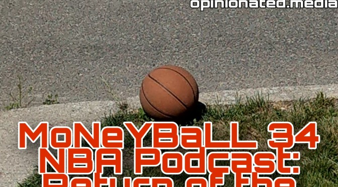 MoNeYBaLL 34 NBA Podcast: Return of the NBA..?