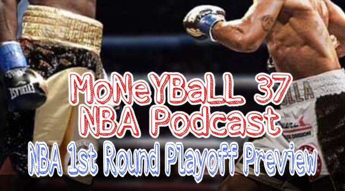 MoNeYBaLL 37 NBA Podcast: First Round Playoff Preview