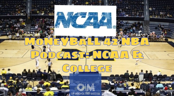 MoNeYBaLL 42 NBA Podcast: NCAA & College