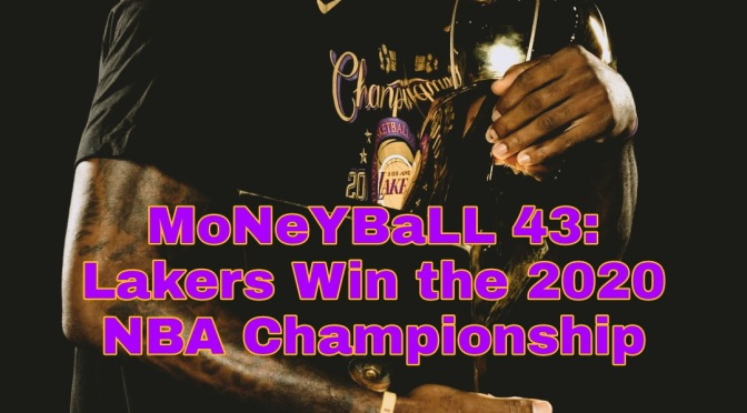 MoNeYBaLL 43 NBA Podcast: Lakers Win the NBA Title