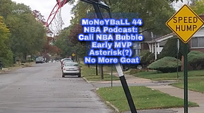 MoNeYBaLL 44 NBA Podcast: California NBA Bubble