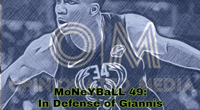MoNeYBaLL 49 NBA Podcast: In Defense Of Giannis (Part 2)