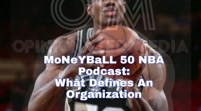 MoNeYBaLL 50 NBA Podcast: What Defines An NBA Organization