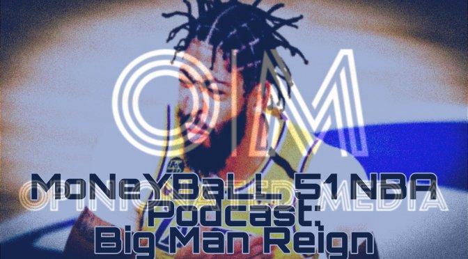MoNeYBaLL 51 NBA Podcast: Big Man Reign