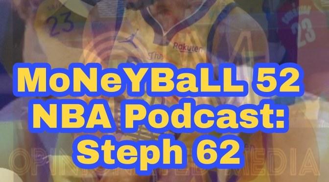 MoNeYBaLL 52 NBA Podcast: Steph 62